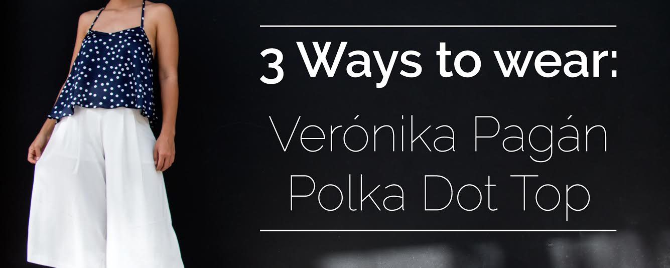 3 Ways to Wear: Verónika Pagán Polka Dot Top